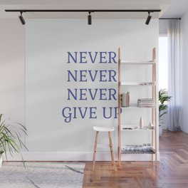 NEVER NEVER NEVER GIVE UP Wall Mural