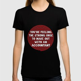 Feeling Urge to Make Out with an Accountant T-Shirt T-shirt