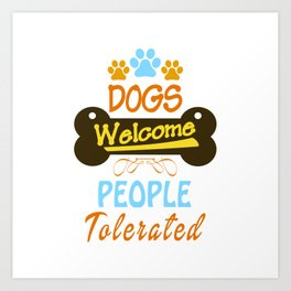 Dogs Welcome - People Tolerated Art Print