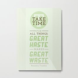 Take Time - Benjamin Franklin Quote Metal Print