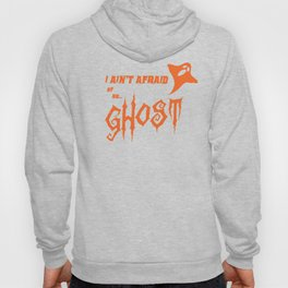 I Ain't Afraid Of No Ghost Hoody
