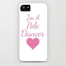I'm a Pole Dancer Exotic Dancing Performance T-Shirt iPhone Case