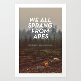 We all sprang from apes Art Print