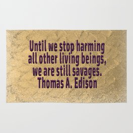 Until We Stop Harming All . . . Thomas A. Edison Rug