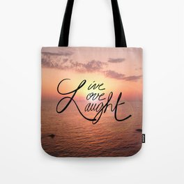 Live, Love, Laught Tote Bag