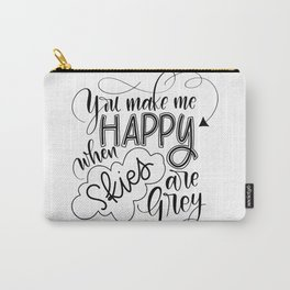 You make me happy when skies are grey Carry-All Pouch