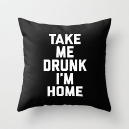 Take Me Drunk Funny Quote Throw Pillow
