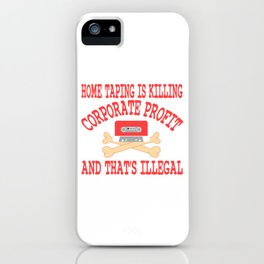 """A Great Gift For Business Minded Persons """"Home Taping Is Killing Corporate profit And That's iPhone Case"""