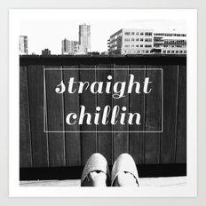 straight chillin Art Print