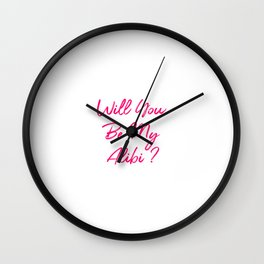 Will You Be My Alibi Funny True Crime Mystery Wall Clock