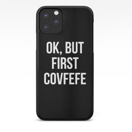 OK, But First Covfefe (Black & White) iPhone Case