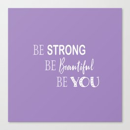 Be Strong, Be Beautiful, Be You - Purple and White Canvas Print