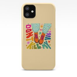 Don't Kill My Vibe iPhone Case