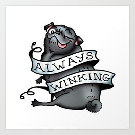 Always Winking - black pug tattoo art Art Print