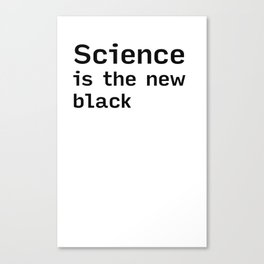 SCIENCE is the new BLACK (shirt) Canvas Print