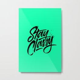 Stay Classy Metal Print