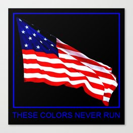 These Colors Never Run - American Flag Patriotic, Red White & Blue, Stars & Stripes, Old Glory Canvas Print