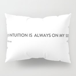 My intuition is always on my side Pillow Sham