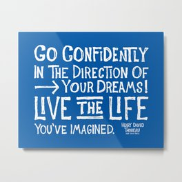 Go Confidently In The Direction Of Your Dreams Metal Print