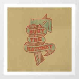 Bury the Hatchet Art Print