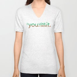 if you LOVE it you will GROW it. Unisex V-Neck