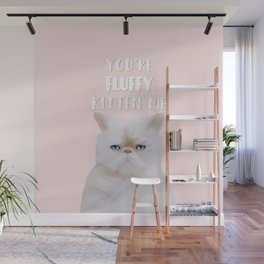 You're Fluffy Kitten Me Quote Funny White Pink Cat Wall Mural