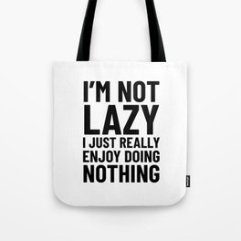 I'm Not Lazy I Just Really Enjoy Doing Nothing Tote Bag