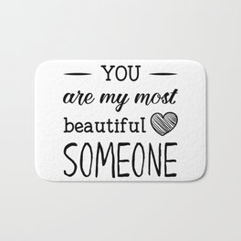 You are my most beautiful someone Bath Mat