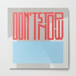 Don't Stop Now Metal Print