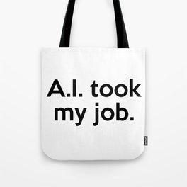 A.I. took my job. Tote Bag