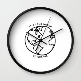 It's your world to change // Tara Wall Clock
