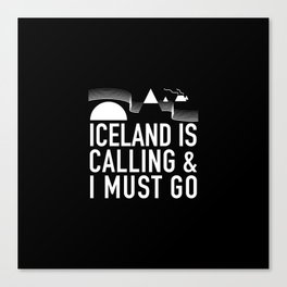 Iceland Is Calling And I Must Go Canvas Print