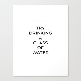 Try Drinking a Glass of Water Canvas Print