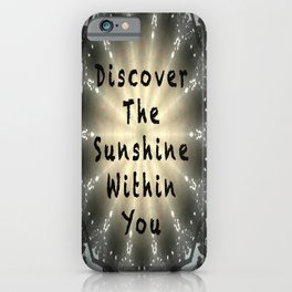 Discover the Sunshine Within You iPhone Case