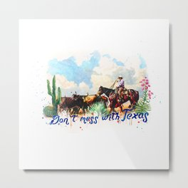 Don't. Mess with Texas Metal Print