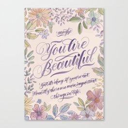 Maybe you are beautiful Canvas Print