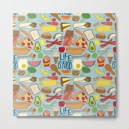 LIFE IS FOOD Metal Print