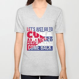 Let's Just Go To Cuba And Never Come Back Unisex V-Neck