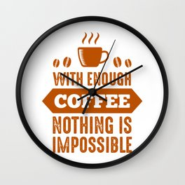 Nothing Impossible with Coffee Wall Clock