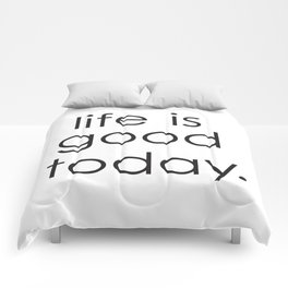 Life is good today Comforters