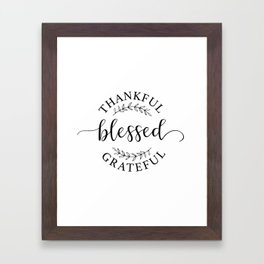 Thankful, blessed, and grateful! Framed Art Print