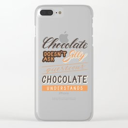 Chocolate understands Clear iPhone Case