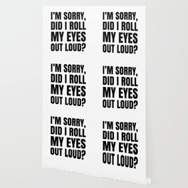 I'm Sorry Did I Roll My Eyes Out Loud Wallpaper