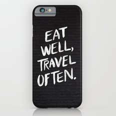 Eat Well, Travel Often iPhone 6 Slim Case