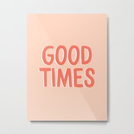 Good Times - Coral Happiness Quote Metal Print