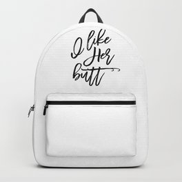 I like her butt, Gift for her, Home Decor, Love quote, Wall ART Backpack
