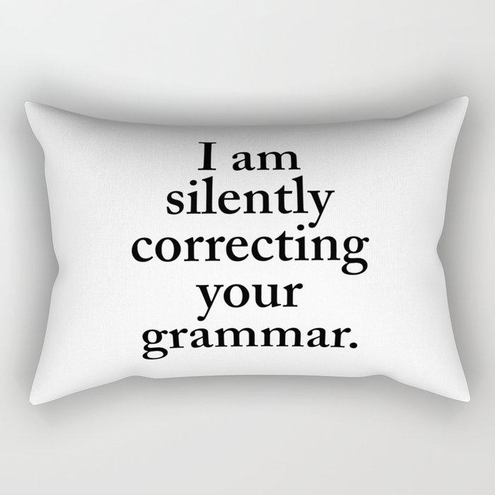 I am silently correcting your grammar Rectangular Pillow