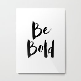 Be Bold Motivational Quote Metal Print