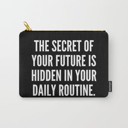 The secret of your future is hidden in your daily routine Carry-All Pouch