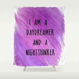 I am a daydreamer and a nightthinker Shower Curtain